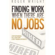 Finding Work When There Are No Jobs by Roger Wright
