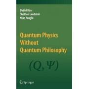 Quantum Physics Without Quantum Philosophy by Detlef D