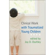 Clinical Work with Traumatized Young Children by Joy D. Osofsky