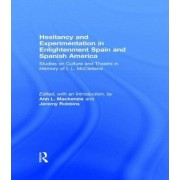 Hesitancy and Experimentation in Enlightenment Spain and Spanish America by Ann L. MacKenzie