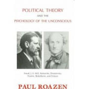 Political Theory and the Psychology of the Unconscious by Paul Roazen