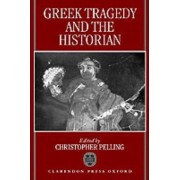 Greek Tragedy and the Historian by Professor of Greek Christopher Pelling