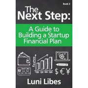 The Next Step: A Guide to Building a Startup Financial Plan