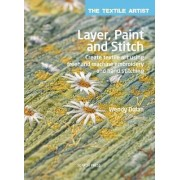The Textile Artist: Layer, Paint and Stitch by Wendy Dolan