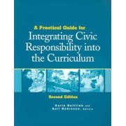 A Practical Guide for Integrating Civic Responsibility into the Curriculum by Karla Gottlieb