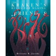 The Kraken's Rules for Making Friends by Britany R. Jacobs