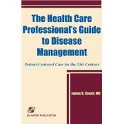 The Health Care Professional's Guide to Disease Management: Patient-centered Care for the 21st Century by James B. Couch