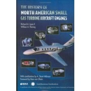 The History of North American Small Gas Turbine Aircraft Engines by Richard A. Leyes