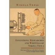 The Inventions, Researches and Writings of Nikola Tesla, with Special Reference to His Work in Polyphase Currents and High Potential Lighting by Nikola Tesla