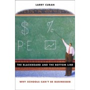 The Blackboard and the Bottom Line by Larry Cuban