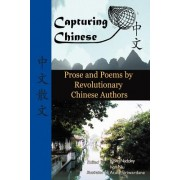Capturing Chinese Stories: Prose and Poems by Revolutionary Chinese Authors Including Lu Xun, Hu Shi, Zhu Ziqing, Zhou Zuoren, and Lin Yutang