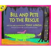 Bill & Pete to the Rescue by Tomie DePaola