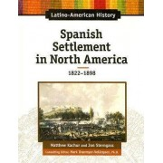 Spanish Settlement in North America, 1822-1898 by Matthew Katchur