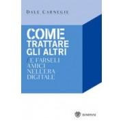Dale Carnegie Come trattare gli altri e farseli amici nell'era digitale ISBN:9788845274794