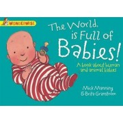 The World is Full of Babies: A Book About Human and Animal Babies by Mick Manning