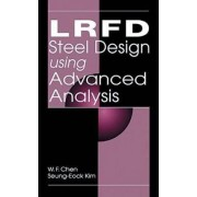 LRFD Steel Design Using Advanced Analysis by W. F. Chen