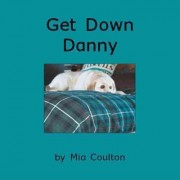 Get Down Danny by Mia Coulton