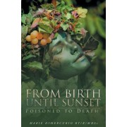 From Birth Until Sunset: Poisoned to Death