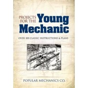 Projects for the Young Mechanic by Popular Mechanics Company