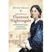 A Brief History of Florence Nightingale by Hugh Small