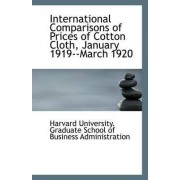 International Comparisons of Prices of Cotton Cloth, January 1919--March 1920 by University Graduate School of Business
