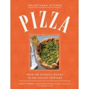 The Artisanal Kitchen: Pizza: From the Essential Dough to the Tastiest Toppings