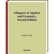 Glimpses of Algebra and Geometry by Gabor Toth