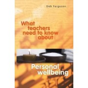 What Teachers Need to Know About Personal Wellbeing by Deb Ferguson