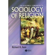 The Blackwell Companion to Sociology of Religion by Professor Richard K. Fenn