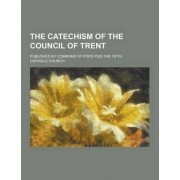 The Catechism of the Council of Trent; Published by Command of Pope Pius the Fifth by Catholic Church