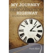 My Journey Down the Reincarnation Highway: The True Story of a Man Who Found Nine of His Past Lives by Frank Mares
