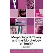 Morphological Theory and the Morphology of English by Jan Don