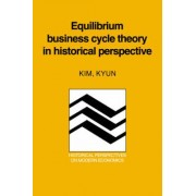 Equilibrium Business Cycle Theory in Historical Perspective by Kim Kyun