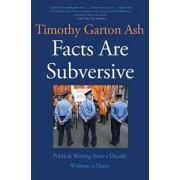 Facts are Subversive by Professor of European Studies Timothy Garton Ash
