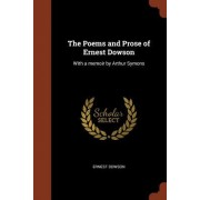 The Poems and Prose of Ernest Dowson: With a Memoir by Arthur Symons