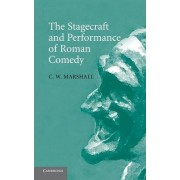 The Stagecraft and Performance of Roman Comedy by C. W. Marshall