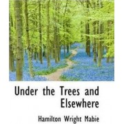 Under the Trees and Elsewhere by Hamilton Wright Mabie