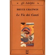 Le vie dei canti by Bruce Chatwin