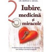 Iubire medicina si miracole - Bernie S. Siegel