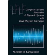 Computer-assisted Simulation of Dynamic Systems with Block Diagram Languages by Nicholas M. Karayanakis