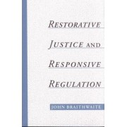Restorative Justice and Responsive Regulation by John Braithwaite