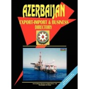 Azerbaijan Export-Import, Trade and Business Directory by IBP USA