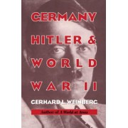 Germany, Hitler, and World War II by Gerhard L. Weinberg