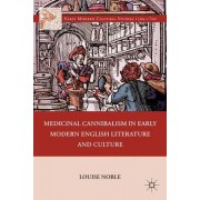 Medicinal Cannibalism in Early Modern English Literature and Culture by Louise Noble