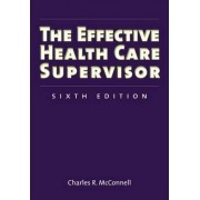 The Effective Health Care Supervisor by Charles R. McConnell
