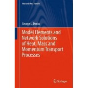 Model Elements and Network Solutions of Heat, Mass and Momentum Transport Processes 2017 by George L. Danko