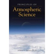 Principles Of Atmospheric Science by John E. Frederick
