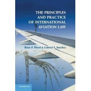 The Principles and Practice of International Aviation Law by Brian F. Havel