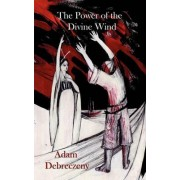 The Power of the Divine Wind by Adam Debreczeny