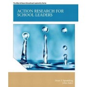 Action Research for School Leaders by Dean T. Spaulding